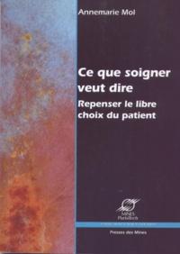 Annemarie Mol - Ce que soigner veut dire - Repenser le libre choix du patient.