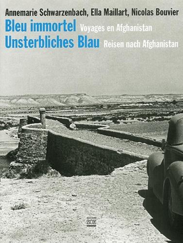 Annemarie Schwarzenbach et Ella Maillart - Bleu immortel - Voyages en Afghanistan, édition bilingue français-allemand.