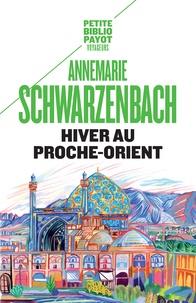 Annemarie Schwarzenbach - Hiver au Proche-Orient - Journal d'un voyage.