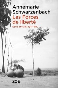 Annemarie Schwarzenbach - Les Forces de liberté - Ecrits africains 1941-1942.