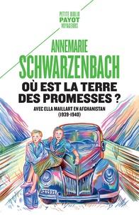 Annemarie Schwarzenbach - Où est la terre des promesses ? - Avec Ella Maillart en Afghanistan (1939-1940).