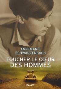 Annemarie Schwarzenbach - Toucher le coeur des hommes - Reportages 1932-1941.