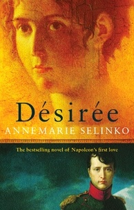 Annemarie Selinko - Desiree - The most popular historical romance since GONE WITH THE WIND.