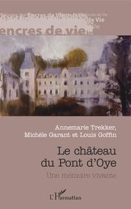 Annemarie Trekker et Louis Goffin - Château du Pont de L'Oye - Une mémoire vivante.