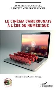 Annette Angoua Nguea et Jacques Merlin Bell Yembel - Le cinéma camerounais à l'ère du numérique.