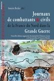 Annette Becker - Journaux de combattants & civils de la France du Nord dans la Grande Guerre - Nouvelle édition augmentée du journal de Clémence Leroy.