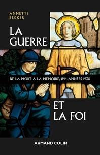 Annette Becker - La guerre et la foi - De la mort à la mémoire, 1914-années 1930.