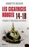 Annette Becker - Les cicatrices rouges 14-18 - France et Belgique occupées.