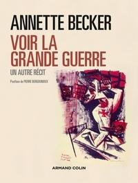 Annette Becker - Voir la Grande Guerre - Un autre récit 1914-2014.
