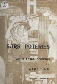 Annette Delmotte et  Collectif - Sars-Poteries - Vie et essor industriel au XIXe siècle.