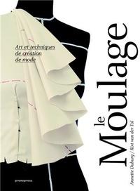 Annette Duburg et Rixt Van der Tol - Le moulage - Art et techniques de création de mode.