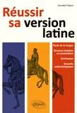 Annette Flobert - Réussir sa version de latin - Etude de la langue, versions traduites et commentées, civilisation, conseils méthodologiques.
