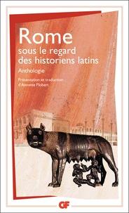 Annette Flobert - ROME sous le regard des historiens latins - Anthologie.