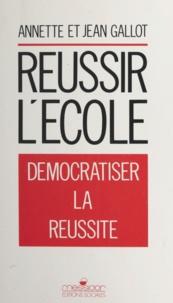 Annette Gallot et Jean Gallot - Réussir l'école - Démocratiser la réussite.