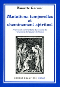 Annette Garnier - Mutations temporelles et cheminement spirituel - Analyse et commentaire du Miracle de l'Empeeris de Gautier de Coinci.