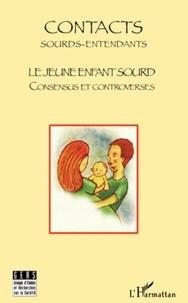 Annette Gorouben et Hélène Hugounenq - Contacts Sourds-Entendants N° 3, Mars 2007 : Le jeune enfant sourd - Consensus et controverses.