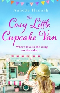 Annette Hannah - The Cosy Little Cupcake Van - A deliciously feel-good romance.