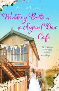 Annette Hannah - Wedding Bells at the Signal Box Cafe - A heartwarming romantic comedy.