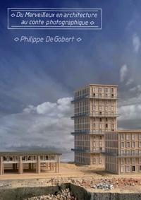Annette Haudiquet - Philippe De Gobert - Du merveilleux en architecture au conte photographique.