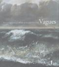 Annette Haudiquet et Laurence Des Cars - Vagues - Autour des Paysages de mer de Gustave Courbet.