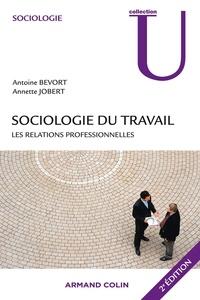Annette Jobert et Antoine Bevort - Sociologie du travail : les relations professionnelles.