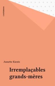 Annette Kientz - Irremplaçables grand-mères.