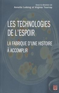 Annette Leibing et Virginie Tournay - Les technologies de l'espoir - La fabrique d'une histoire à accomplir.