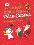 Annette Marnat et Robert Giraud - Les plus belles histoires du père Castor pour fêter Noël.