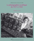 Annette Melot-Henry - La photographie soviétique de 1917 à 1945.