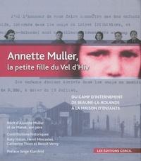 Annette Muller - Annette Muller, la petite fille du Vel d'Hiv - Du camp d'internement de Beaune-la-Rolande (1942) à la maison d'enfants du Mans (1947).