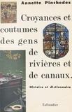 Annette Pinchedez - Croyances et coutumes des gens de rivières et de canaux - Histoire et dictionnaire....
