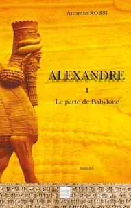 Annette Rossi - Alexandre Tome 1 : Le pacte de Babylone.