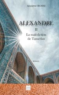 Annette Rossi - Alexandre Tome 2 : La malédiction de Tamerlan.
