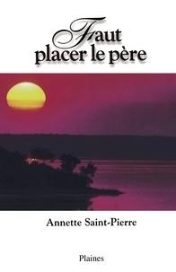Annette Saint-Pierre - Faut placer le père.
