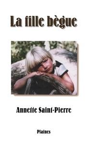 Annette Saint-Pierre - La fille bègue.