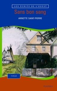 Annette Saint-Pierre - Sans bon sang.