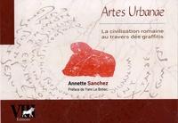 Annette Sanchez - Artes Urbanae - La civilisation romaine au travers des graffitis.