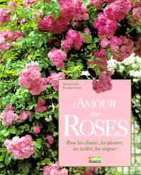 LAMOUR DES ROSES. Bien les choisir, les planter, les tailler, les soigner.pdf