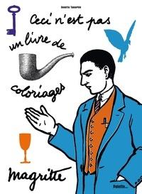 Annette Tamarkin - Ceci n'est pas un livre de coloriages - Magritte.