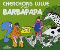 Annette Tison et Talus Taylor - Cherchons Lulue avec Barbapapa.