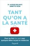 Annette Vezin et Jacques Belghiti - Tant qu'on a la santé - Pour en finir (ou pas) avec quelques idées reçues en médecine.