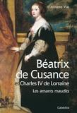 Annette Vial - Béatrix de Cusance et Charles IV de Lorraine - Les amants maudits.