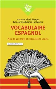 Annette Vitali Margot et Incarnita Garcia Lardenois - Vocabulaire espagnol - Plus de 500 mots et expressions usuels.