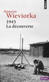 Annette Wieviorka - 1945, la découverte.