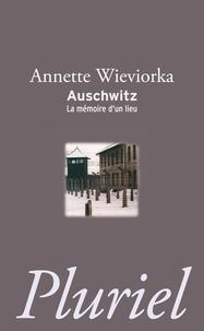 Annette Wieviorka - Auschwitz - La mémoire d'un lieu.