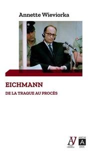 Annette Wieviorka - Eichmann - De la traque au procès.