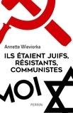 Annette Wieviorka - Ils étaient juifs, résistants, communistes.