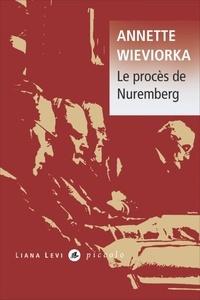 Annette Wieviorka - Le procès de Nuremberg.