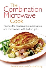 Annette Yates - The Combination Microwave Cook - Recipes for Combination Microwaves and Microwaves with Built-in Grills.