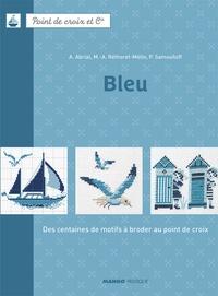 Annick Abrial et Marie-Anne Réthoret-Mélin - Bleu - Des centaines de motifs à broder au point de croix.